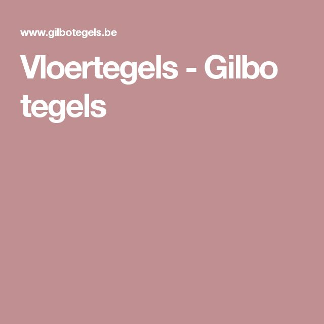 Vloertegels - Gilbo tegels