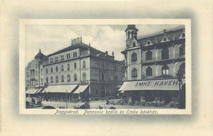 Oradea: Pannonia Hotel and  EMKE Cofe 1912