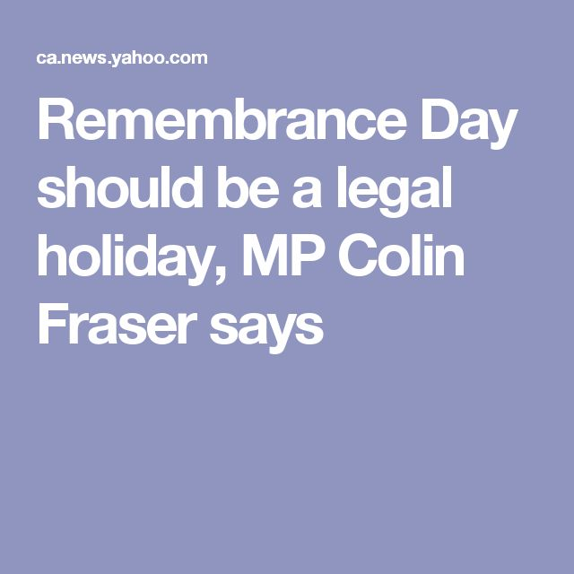 Remembrance Day should be a legal holiday, MP Colin Fraser says
