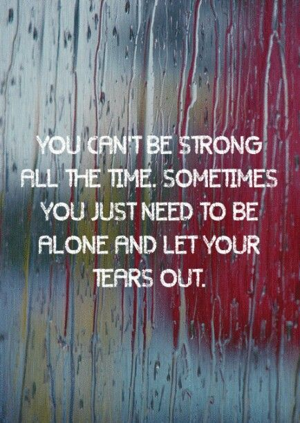 You can't be strong all the time...