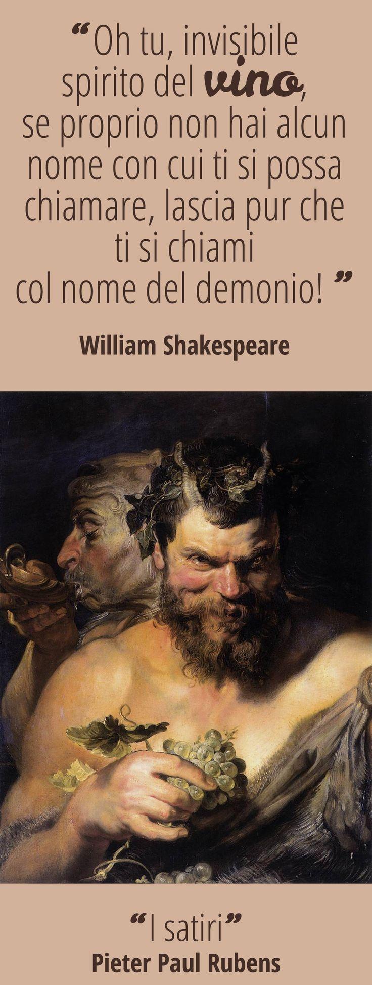 """""""Oh tu, invisibile spirito del vino, se proprio non hai alcun nome con cui ti si possa chiamare, lascia pur che ti si chiami col nome del demonio!"""" [William Shakespeare, """"Otello"""" (secondo atto), 1604] ABBINAMENTO  """"Due Satiri"""", Pieter Paul Rubens (1618-19),  Alte Pinakothek – Monaco.  #vino #arte #letteratura #citazioni #afroismi #wine #quote #art #culture #paintings"""