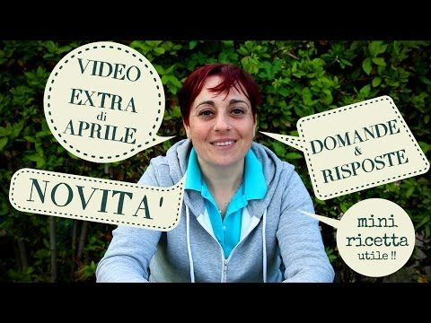 VIDEO EXTRA DI APRILE -  NOVITA' - TANTE RISPOSTE - MINI RICETTA UTILE E TANTO ALTRO !!  - YouTube