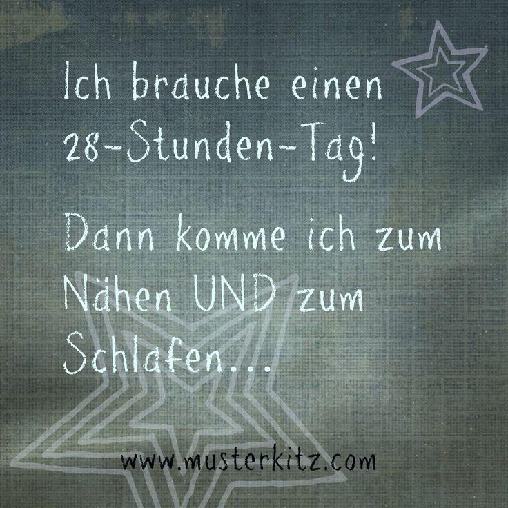"""""""Ich brauche einen 28-Stunden-Tag! Dann komme ich zum Nähen UND zum Schlafen..."""" Zitate rund ums Nähen, Stoff und Kreativität ♥ www.musterkitz.com"""