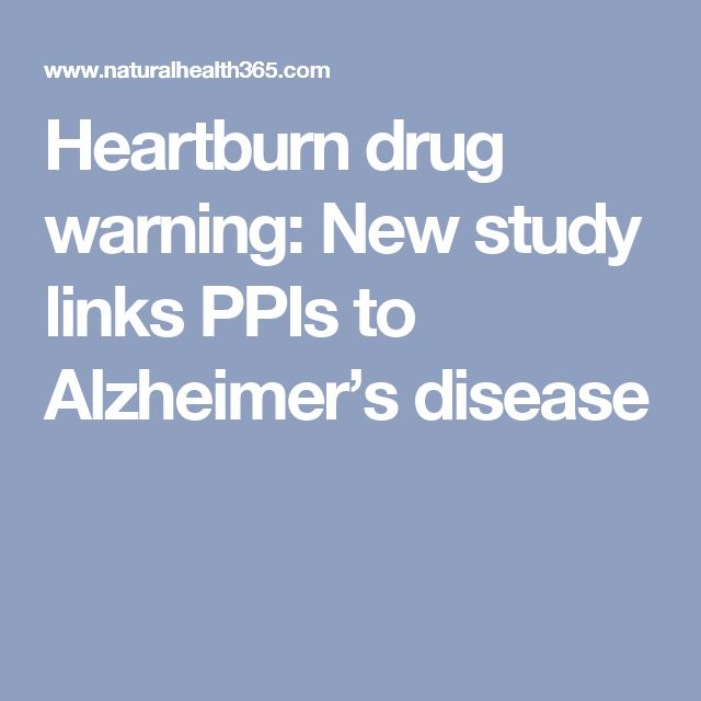 Heartburn drug warning: New study links PPIs to Alzheimer's disease