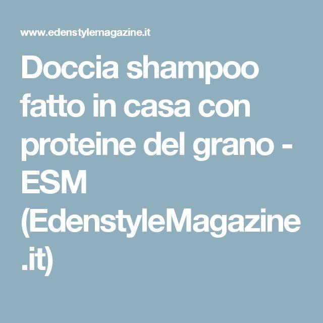 Doccia shampoo fatto in casa con proteine del grano - ESM (EdenstyleMagazine.it)