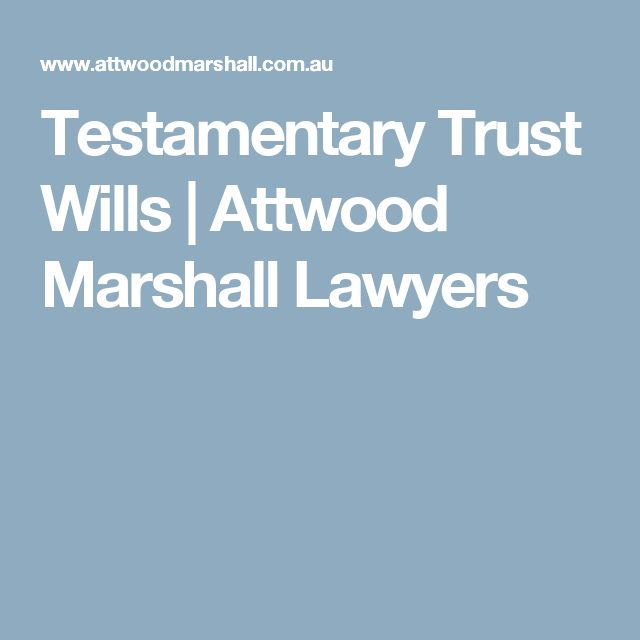 Testamentary Trust Wills   Attwood Marshall Lawyers