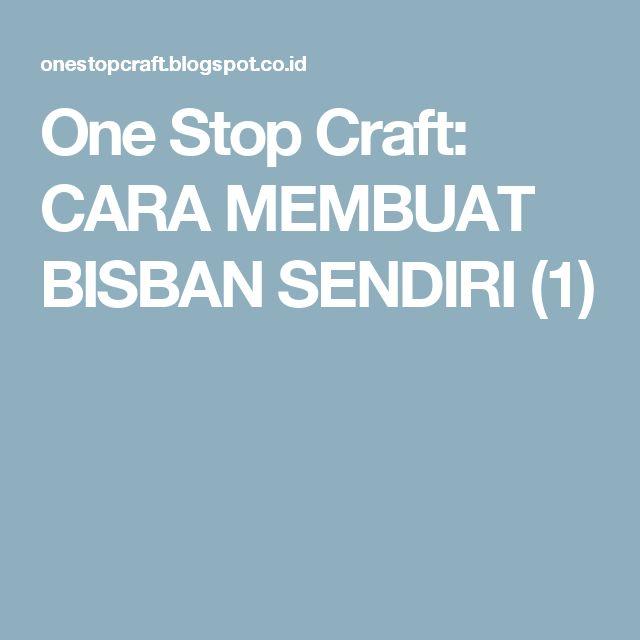 One Stop Craft: CARA MEMBUAT BISBAN SENDIRI (1)