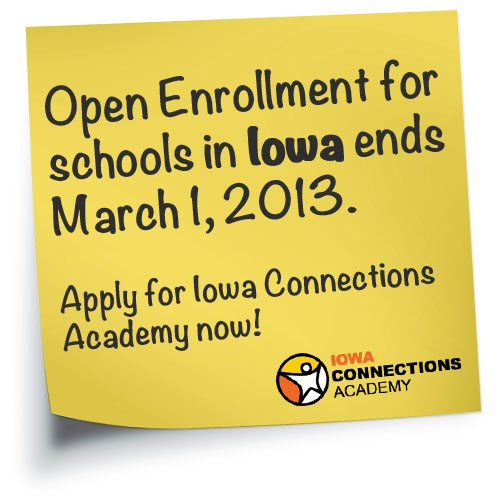Open Enrollment for schools in Iowa ends March 1, 2013! Apply for the 2013–14 school year at Iowa Connections Academy: http://www.connectionsacademy.com/iowa-online-school/enrollment/home.aspx
