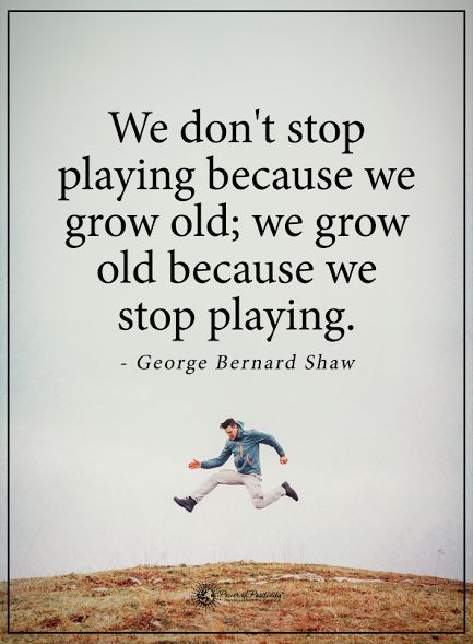 We don't stop playing because we grow old; we grow old because we stop playing. - George Bernard Shaw #powerofpositivity #positivewords #positivethinking #inspirationalquote #motivationalquotes #quotes #life #love #hope #faith #trust #truth #loyalty #honesty #respect #play #growold #grow