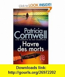 Havre DES Morts (French Edition) (9782253162650) Patricia Cornwell , ISBN-10: 2253162655  , ISBN-13: 978-2253162650 ,  , tutorials , pdf , ebook , torrent , downloads , rapidshare , filesonic , hotfile , megaupload , fileserve