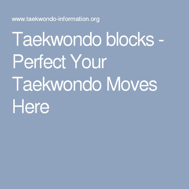 Taekwondo blocks - Perfect Your Taekwondo Moves Here