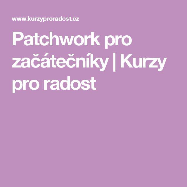 Patchwork pro začátečníky | Kurzy pro radost