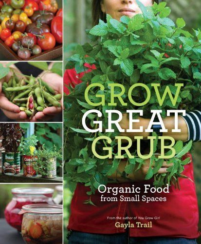 Grow Great Grub Organic Food from Small Spaces Gayla Trail Books