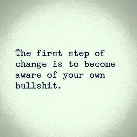 The first step of change is to become aware of your own bullshit. Yeah baby, this is totally #WildlyAlive! #selflove #fitness #health #nutrition #weight #loss LEARN MORE → www.WildlyAliveWeightLoss.com