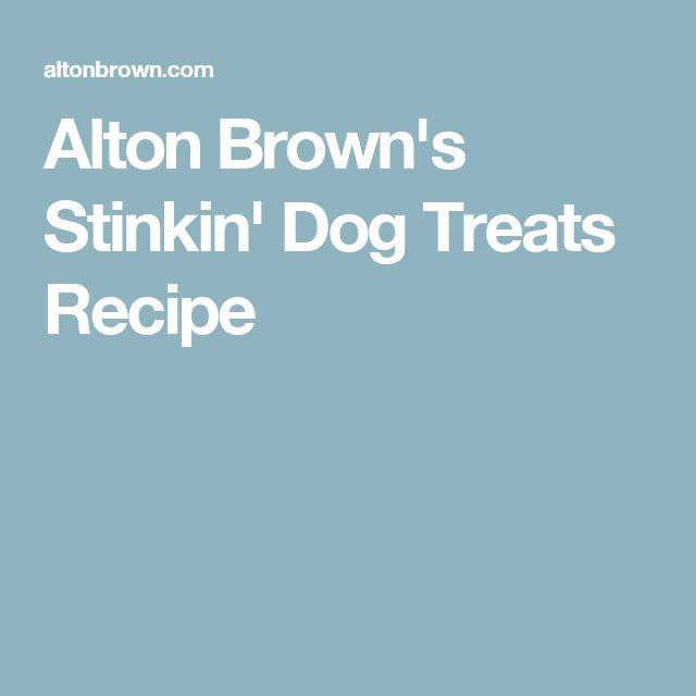Alton Brown's Stinkin' Dog Treats Recipe