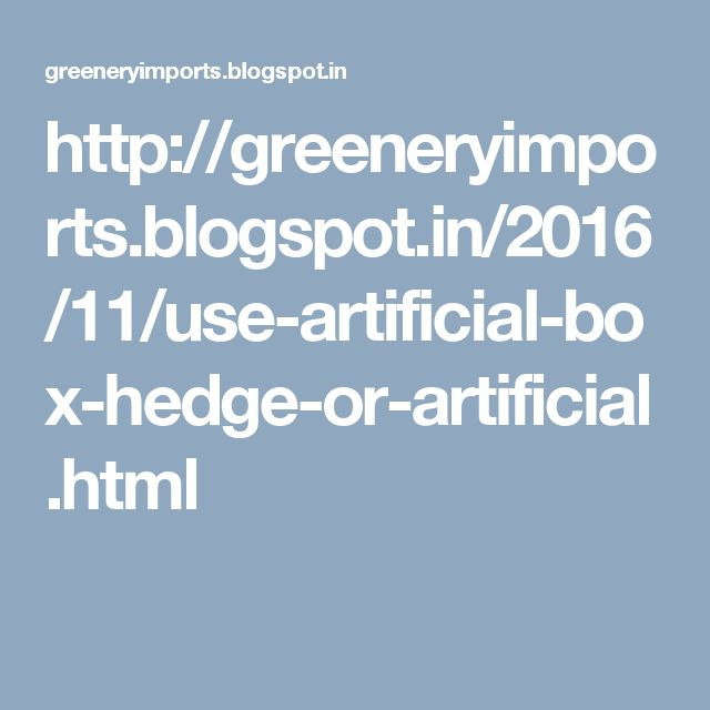http://greeneryimports.blogspot.in/2016/11/use-artificial-box-hedge-or-artificial.html