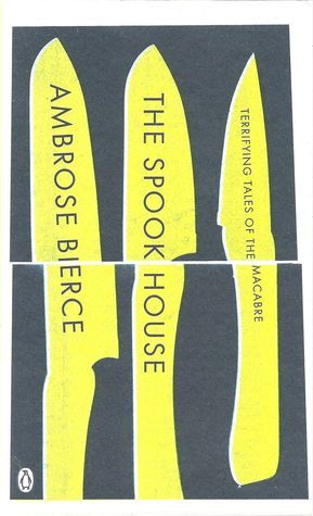 The Spook House: Terrifying Tales of the Macabre by Ambrose Bierce
