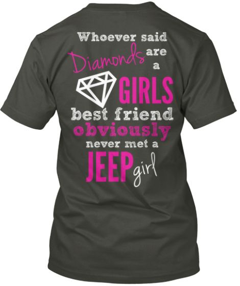 Gray-Diamonds Whoever said are a GIRLS best friend obviously never met a girl JEEP