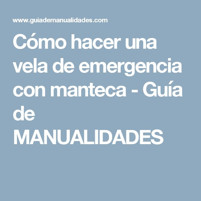 Cómo hacer una vela de emergencia con manteca - Guía de MANUALIDADES