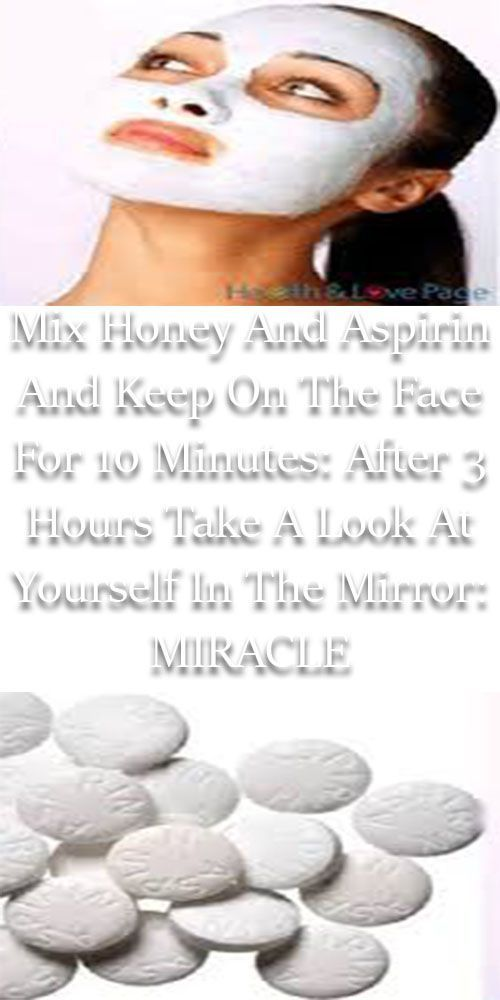 Mix Honig und Aspirin und halten für 10 Minuten auf dem Gesicht: Nach 3 Stunden nehmen Sie eine