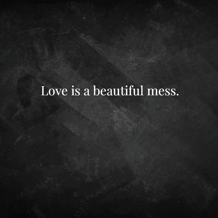 Love is a mess, a beautiful mess.