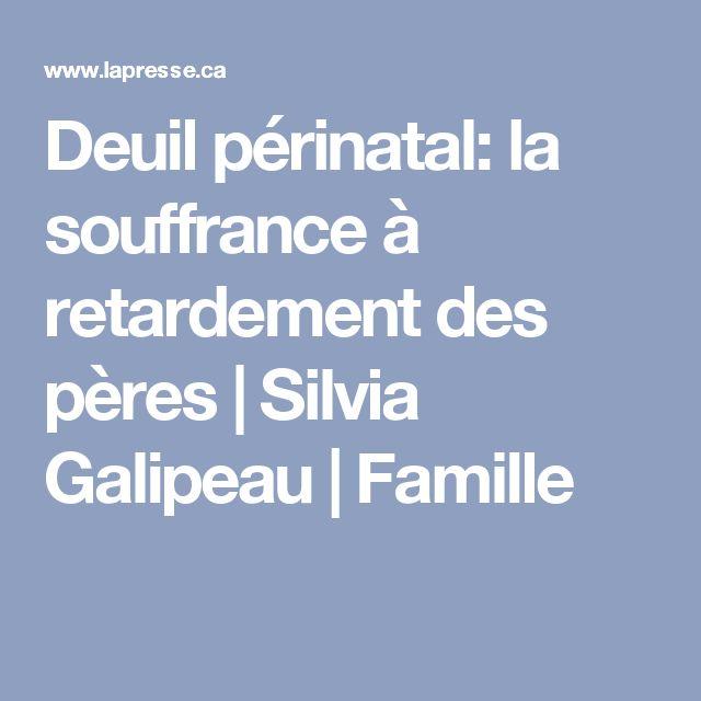 Deuil périnatal: la souffrance à retardement des pères   Silvia Galipeau   Famille