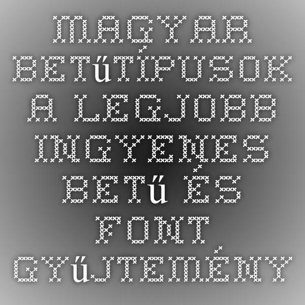 Magyar betűtípusok - A legjobb ingyenes betű és font gyűjtemény