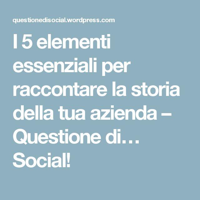 I 5 elementi essenziali per raccontare la storia della tua azienda – Questione di… Social!