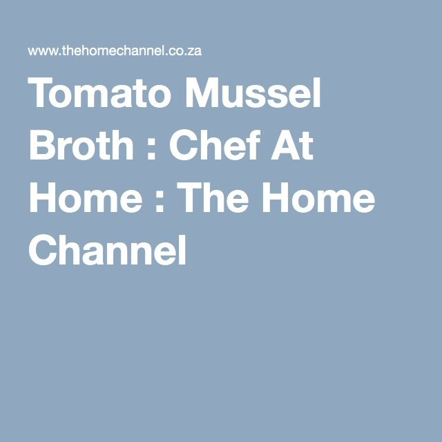 Tomato Mussel Broth : Chef At Home : The Home Channel