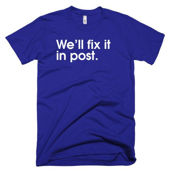We'll Fix It In Post - American Apparel men's t-shirt (This is all movies...)