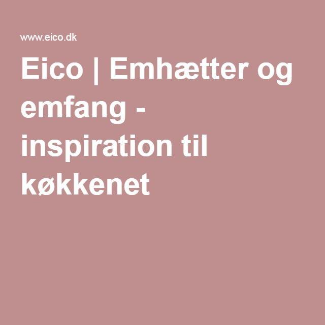 Eico | Emhætter og emfang - inspiration til køkkenet