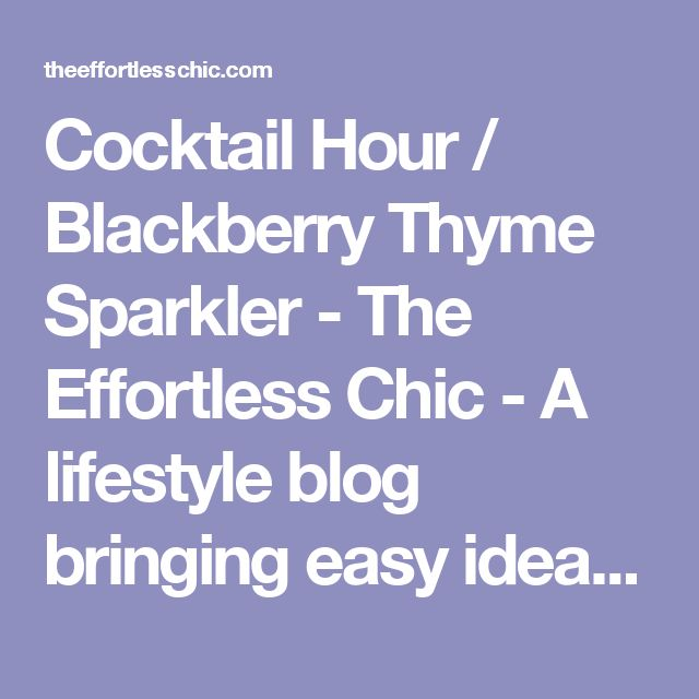 Cocktail Hour / Blackberry Thyme Sparkler - The Effortless Chic - A lifestyle blog bringing easy ideas for every day style to you, every day of the week!