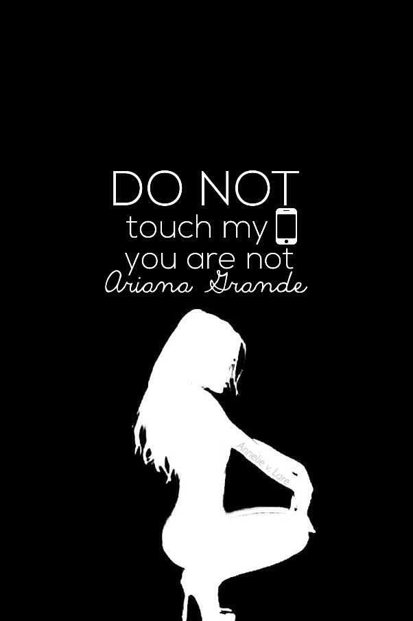 (i)Phone Ariana Grande wallpaper/background: Do / don't not touch my phone. Made by Annelie van Lare.