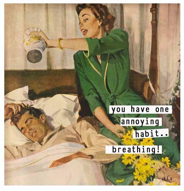 You have one annoying habit... breathing. #sassy #retrohumor