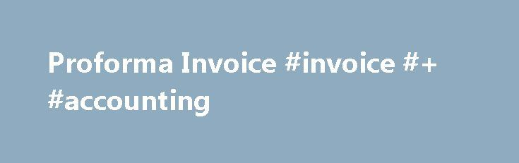 Proforma Invoice #invoice #+ #accounting http://anchorage.remmont.com/proforma-invoice-invoice-accounting/  # Proforma Invoice A Proforma invoice is an invoice provided by a supplier in advance of providing the goods or service. A quotation in the form of an invoice prepared by the seller that details items which would appear on a commercial invoice if an order results. Proforma invoices basically contain much of the same information as the formal quotation, and in many cases can be used in…