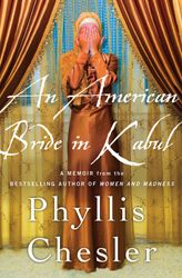 In 1961, Phyllis Chesler arrived in Kabul with her Afghan bridegroom and authorities took away her American passport, making her the property of her husband's family, with no rights of citizenship.