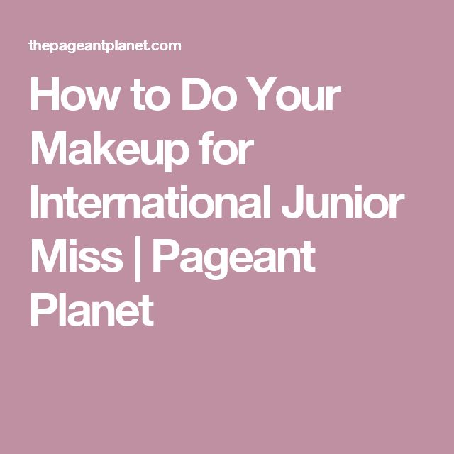 How to Do Your Makeup for International Junior Miss | Pageant Planet