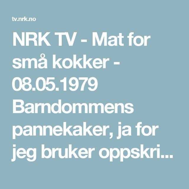 NRK TV - Mat for små kokker - 08.05.1979 Barndommens pannekaker, ja for jeg bruker oppskrift 😉