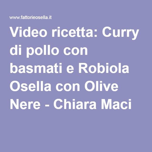 Video ricetta: Curry di pollo con basmati e Robiola Osella con Olive Nere - Chiara Maci