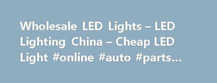 Wholesale LED Lights – LED Lighting China – Cheap LED Light #online #auto #parts #canada http://autos.remmont.com/wholesale-led-lights-led-lighting-china-cheap-led-light-online-auto-parts-canada/  #auto led lights # Wholesale LED Lights From China Special LED Lights China LED Lighting Cheap LED lights due to factory direct sourcing LED is an abbreviation for Light-Emitting Diode.... Read more >The post Wholesale LED Lights – LED Lighting China – Cheap LED Light #online #auto #parts #canada…