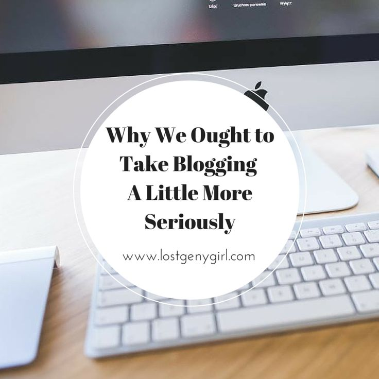 Why We Ought to Take Blogging A Little More Seriously