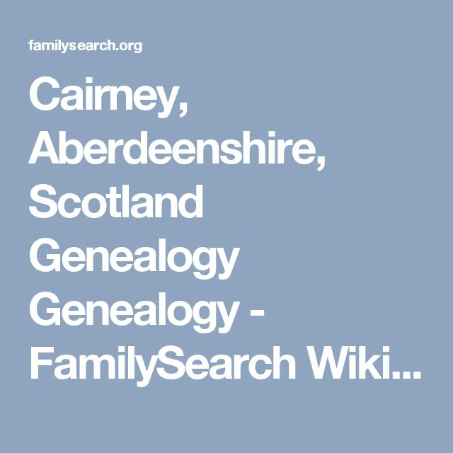 Cairney, Aberdeenshire, Scotland Genealogy Genealogy - FamilySearch Wiki...further research links