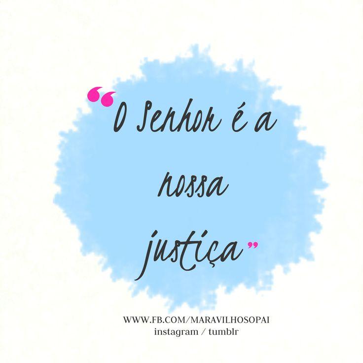 """""""O Senhor é a nossa justiça"""".  *Instagram http://instagram.com/maravilhosopai  #maravilhosopai #faith #fé #inspiração #justiça"""