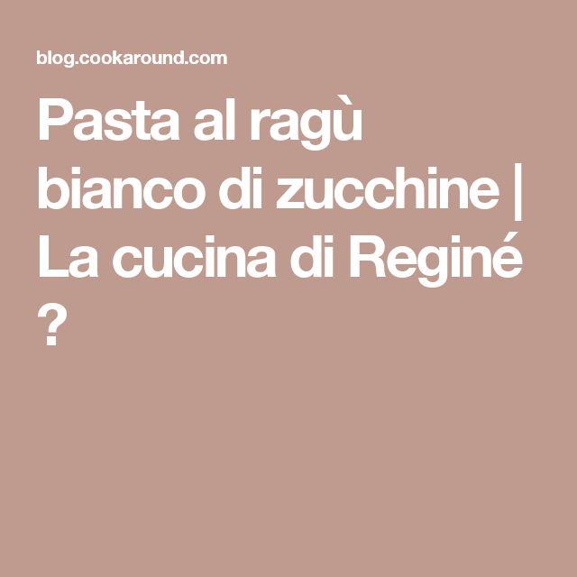 Pasta al ragù bianco di zucchine   La cucina di Reginé ☼