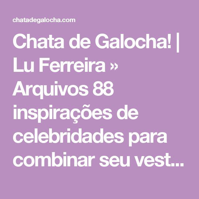 Chata de Galocha!   Lu Ferreira » Arquivos 88 inspirações de celebridades para combinar seu vestido de festa e acessórios - Chata de Galocha!   Lu Ferreira