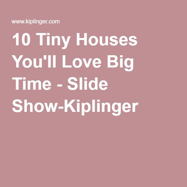 10 Tiny Houses You'll Love Big Time - Slide Show-Kiplinger