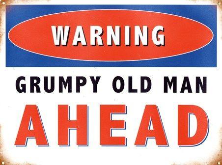 Warning! Grumpy Old Man Ahead - Humorous Quotes  http://www.popartuk.com/humour/warning-grumpy-old-man-ahead-80242-tin-sign.asp  #Quotes #Warning #Grumpy #Sign #Humour