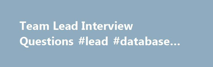 Team Lead Interview Questions #lead #database #software http://minnesota.nef2.com/team-lead-interview-questions-lead-database-software/  # what is difference between smoke and sanity testing with example Last Updated on: Nov 18th, 2016 An executive in the team is absconding for 10 days and did not. Asked By: Ritu on: Sep 20th, 2007 An executive in the team is absconding for 10 days and did not inform his team leader. He text his leader on 11th day that he is unwell but when TL tried calling…