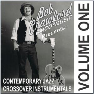 Bob Crawford Contemporary Jazz Crossover Instrumental CD vol 1