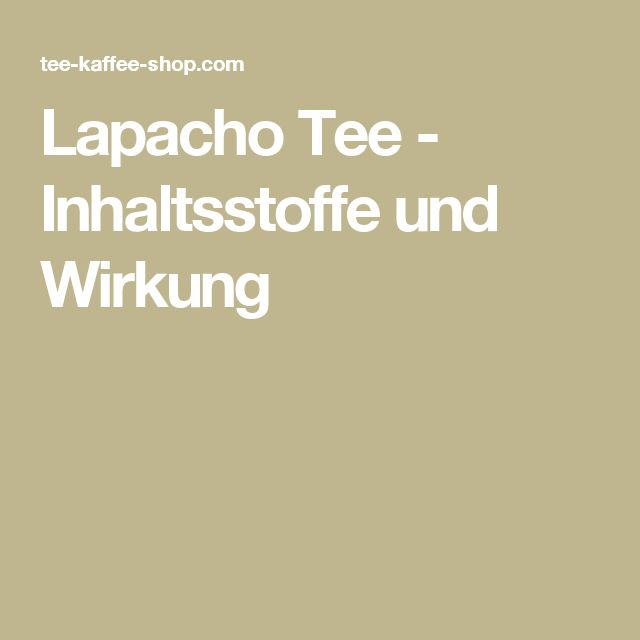 Lapacho Tee - Inhaltsstoffe und Wirkung